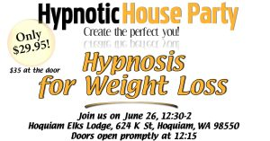 Hypnotic House Party — Hypnosis for Weight Loss @ Hoquiam Elks Lodge | Hoquiam | Washington | United States
